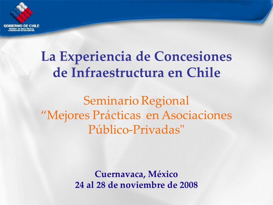 GOBIERNO DE CHILE MNISTERIO DE OBRAS PÚBLICAS COORDINACIÓN DE FISCALIZACIÓN La Experiencia de Concesiones de Infraestructura en Chile Seminario Region