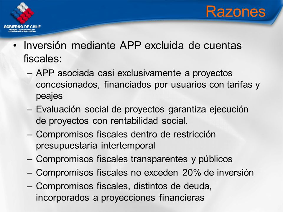 GOBIERNO DE CHILE MNISTERIO DE OBRAS PÚBLICAS COORDINACIÓN DE FISCALIZACIÓN Razones Inversión mediante APP excluida de cuentas fiscales: –APP asociada