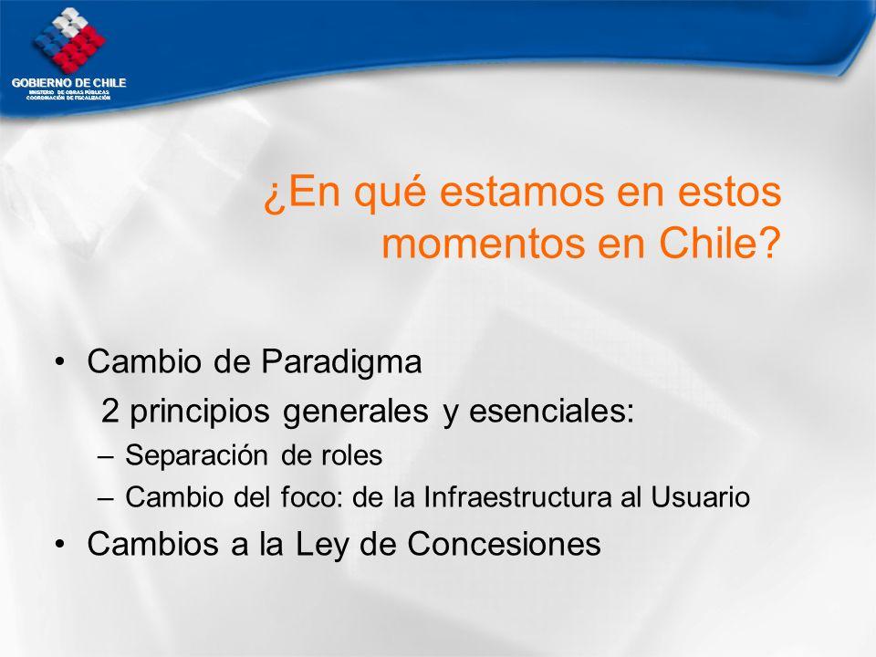 GOBIERNO DE CHILE MNISTERIO DE OBRAS PÚBLICAS COORDINACIÓN DE FISCALIZACIÓN ¿En qué estamos en estos momentos en Chile? Cambio de Paradigma 2 principi
