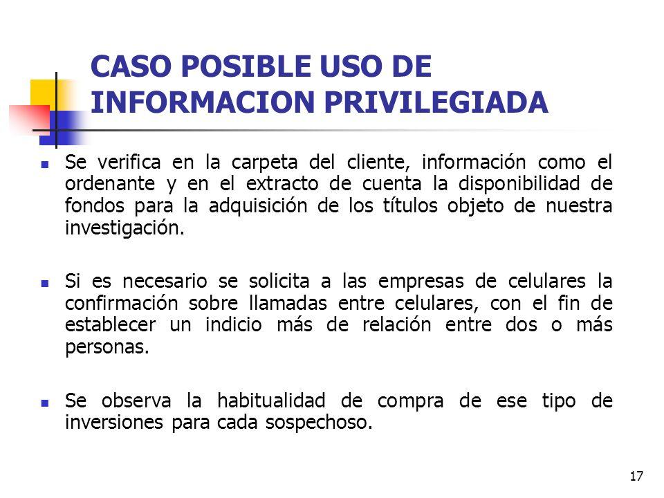 17 CASO POSIBLE USO DE INFORMACION PRIVILEGIADA Se verifica en la carpeta del cliente, información como el ordenante y en el extracto de cuenta la dis