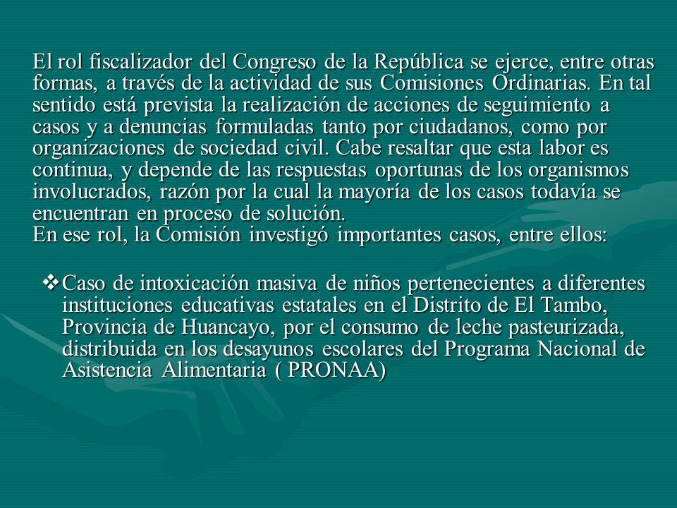El rol fiscalizador del Congreso de la República se ejerce, entre otras formas, a través de la actividad de sus Comisiones Ordinarias.