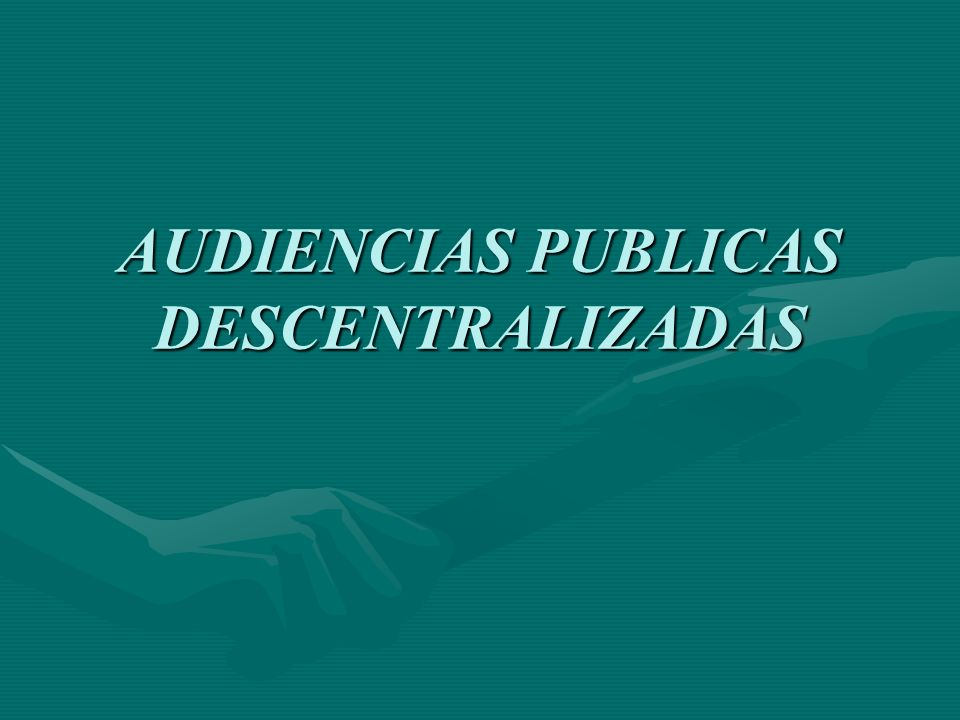 AUDIENCIAS PUBLICAS DESCENTRALIZADAS