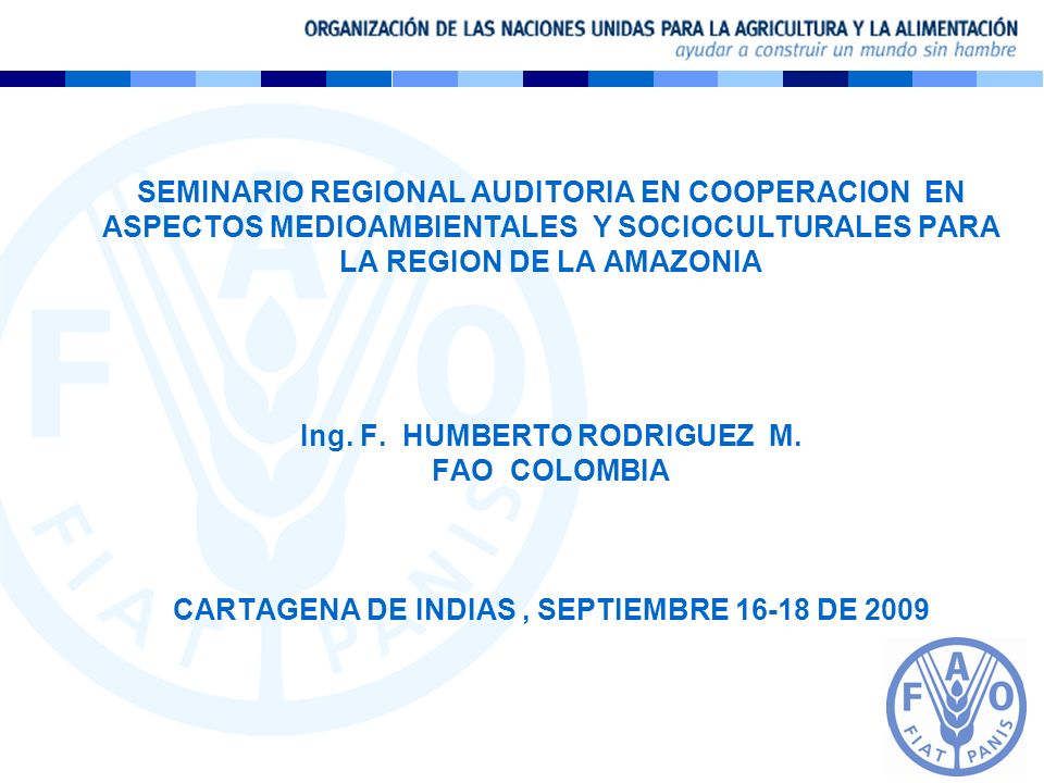 SEMINARIO REGIONAL AUDITORIA EN COOPERACION EN ASPECTOS MEDIOAMBIENTALES Y SOCIOCULTURALES PARA LA REGION DE LA AMAZONIA Ing. F. HUMBERTO RODRIGUEZ M.