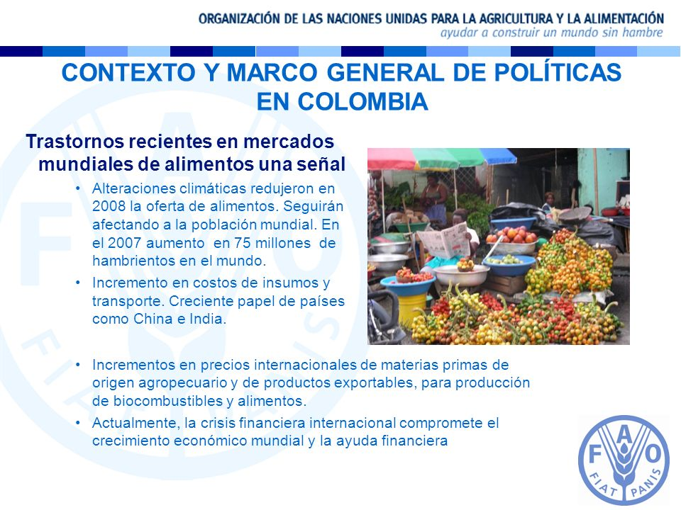 CONTEXTO Y MARCO GENERAL DE POLÍTICAS EN COLOMBIA Inseguridad alimentaria y cambio climático: –Agencias ONU (FAO, PMA y FIDA) piden medidas inmediatas sobre clima para evitar el hambre.