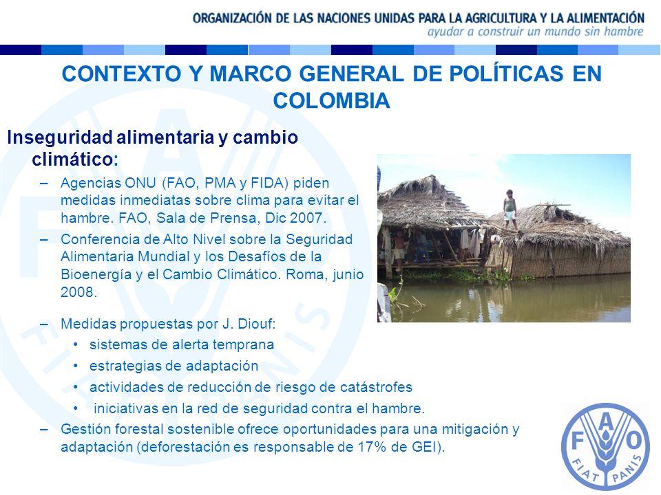 CONTEXTO Y MARCO GENERAL DE POLÍTICAS EN COLOMBIA Inseguridad alimentaria y cambio climático: –Agencias ONU (FAO, PMA y FIDA) piden medidas inmediatas