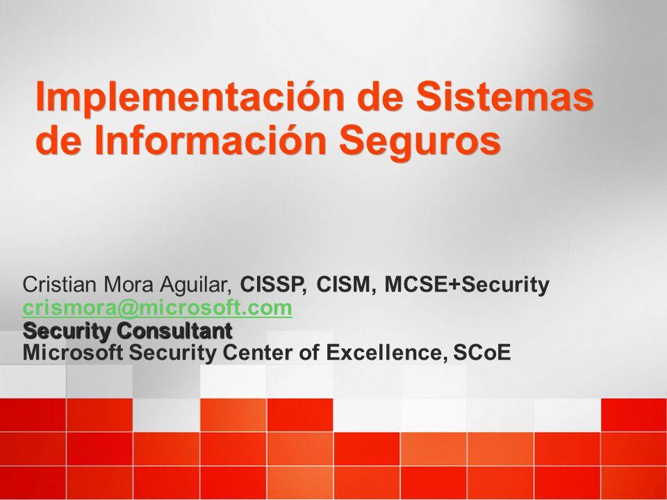 Implementación de Sistemas de Información Seguros Cristian Mora Aguilar, CISSP, CISM, MCSE+Security crismora@microsoft.com crismora@microsoft.com Secu