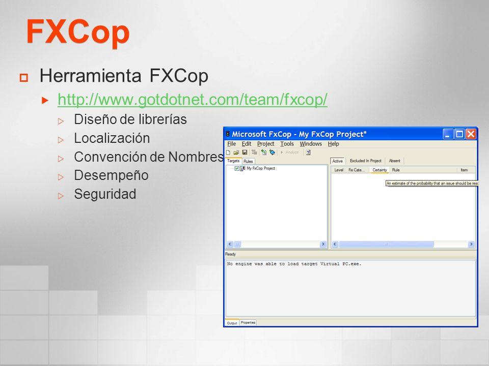 FXCop Herramienta FXCop http://www.gotdotnet.com/team/fxcop/ Diseño de librerías Localización Convención de Nombres Desempeño Seguridad