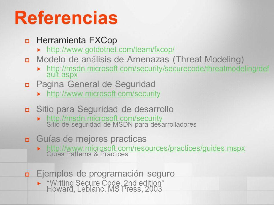 Referencias Herramienta FXCop http://www.gotdotnet.com/team/fxcop/ Modelo de an á lisis de Amenazas (Threat Modeling) http://msdn.microsoft.com/securi