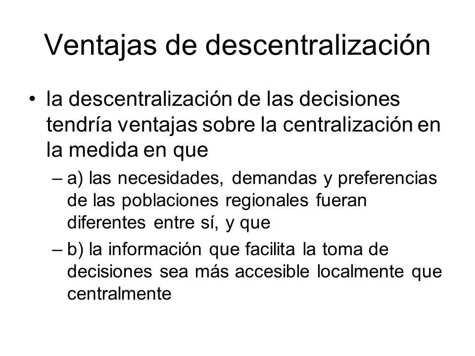 Ventajas de descentralización la descentralización de las decisiones tendría ventajas sobre la centralización en la medida en que –a) las necesidades,