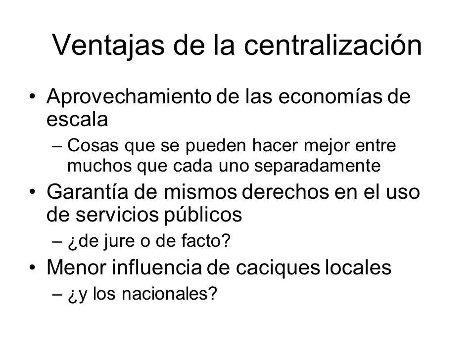 Ventajas de la centralización Aprovechamiento de las economías de escala –Cosas que se pueden hacer mejor entre muchos que cada uno separadamente Gara
