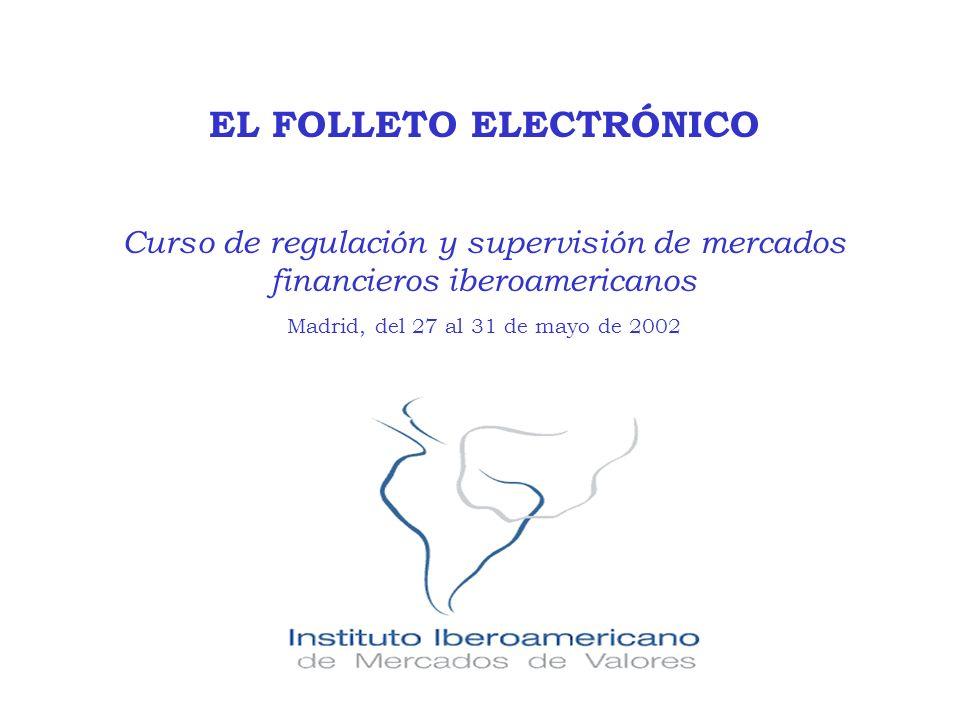 EL FOLLETO ELECTRÓNICO Curso de regulación y supervisión de mercados financieros iberoamericanos Madrid, del 27 al 31 de mayo de 2002