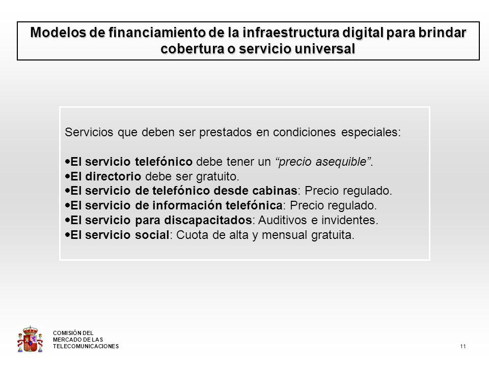 Modelos de financiamiento de la infraestructura digital para brindar cobertura o servicio universal Servicios que deben ser prestados en condiciones especiales: El servicio telefónico debe tener un precio asequible.