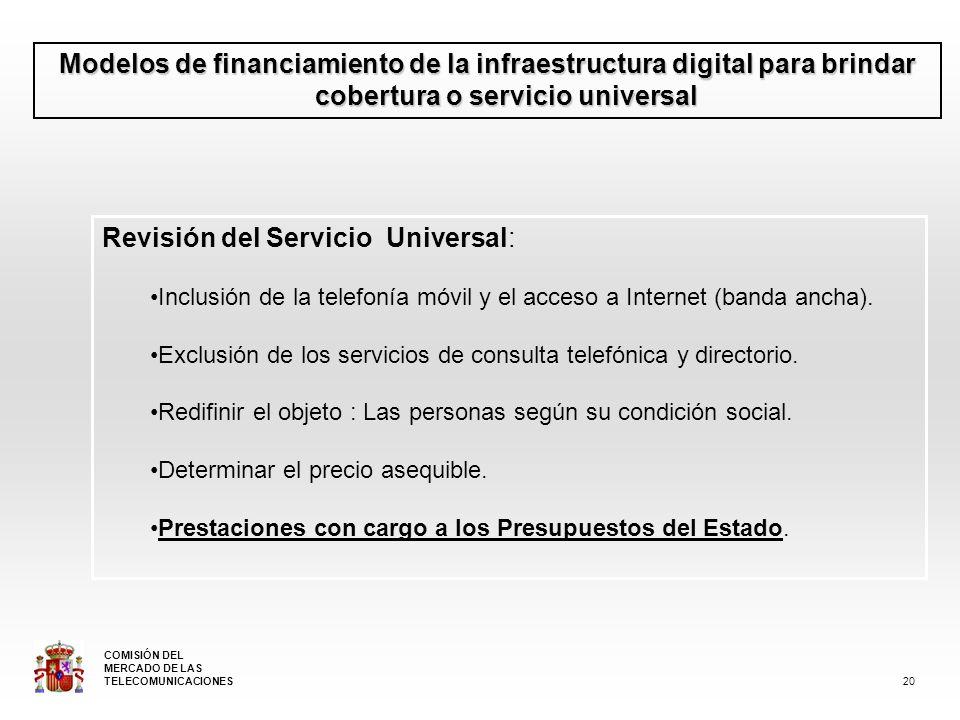 Modelos de financiamiento de la infraestructura digital para brindar cobertura o servicio universal Revisión del Servicio Universal: Inclusión de la telefonía móvil y el acceso a Internet (banda ancha).