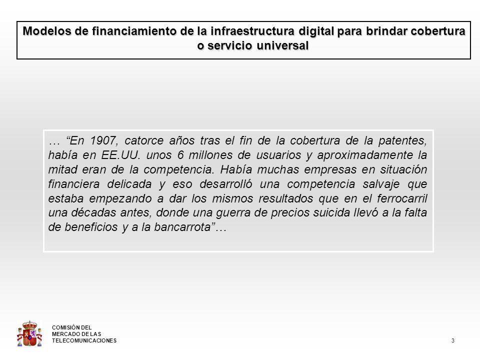 Modelos de financiamiento de la infraestructura digital para brindar cobertura o servicio universal La Sociedad de la Información es sin duda uno de los objetivos claves de la Unión Europea Un acceso de banda ancha ampliamente disponible y a precios competitivos eEurope 2005 25 COMISIÓN DEL MERCADO DE LAS TELECOMUNICACIONES