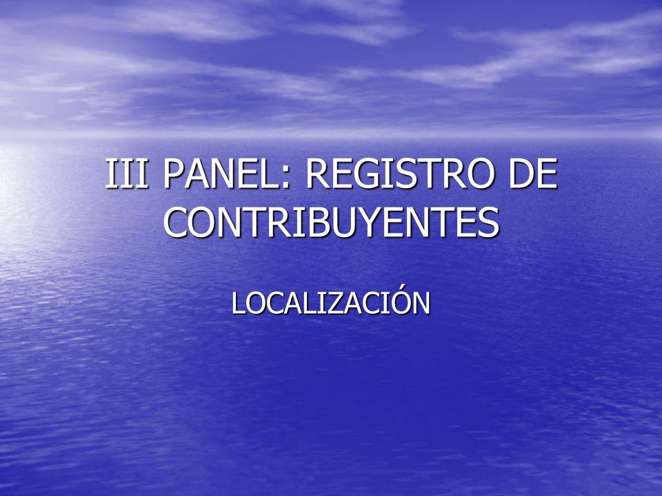 III PANEL: REGISTRO DE CONTRIBUYENTES LOCALIZACIÓN