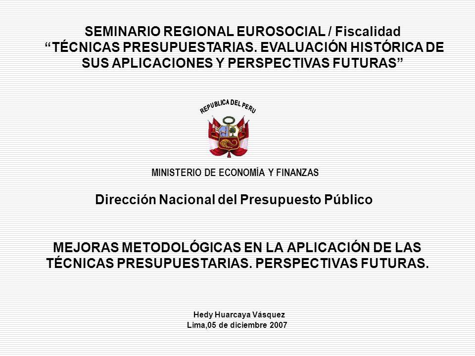MEJORAS METODOLÓGICAS EN LA APLICACIÓN DE LAS TÉCNICAS PRESUPUESTARIAS. PERSPECTIVAS FUTURAS. Hedy Huarcaya Vásquez Lima,05 de diciembre 2007 Direcció