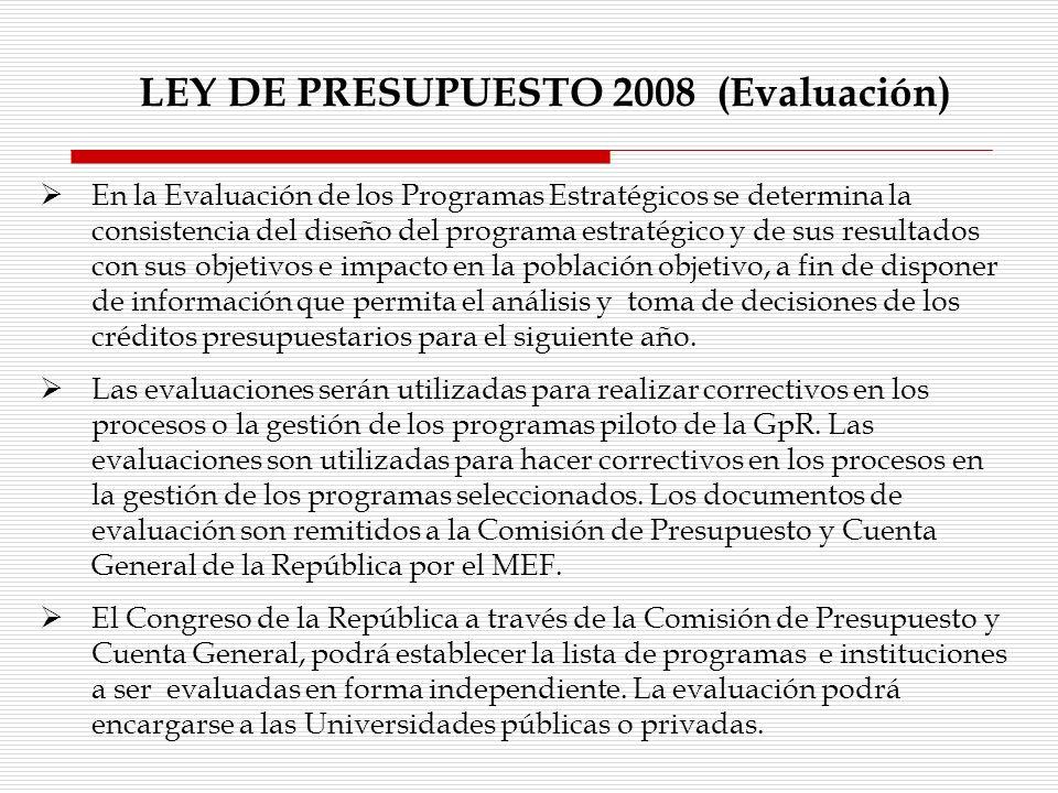LEY DE PRESUPUESTO 2008 (Evaluación) En la Evaluación de los Programas Estratégicos se determina la consistencia del diseño del programa estratégico y