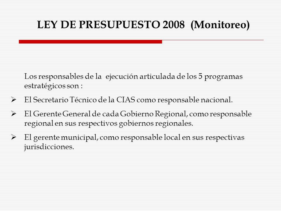 LEY DE PRESUPUESTO 2008 (Monitoreo) Los responsables de la ejecución articulada de los 5 programas estratégicos son : El Secretario Técnico de la CIAS