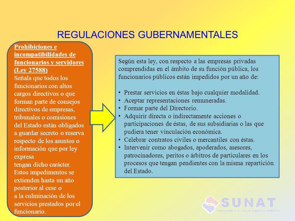 REGULACIONES GUBERNAMENTALES Prohibiciones e incompatibilidades de funcionarios y servidores (Ley 27588) Señala que todos los funcionarios con altos c