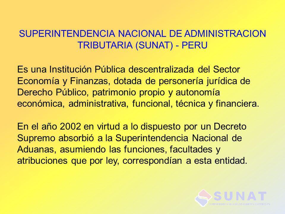 SUPERINTENDENCIA NACIONAL DE ADMINISTRACION TRIBUTARIA (SUNAT) - PERU Es una Institución Pública descentralizada del Sector Economía y Finanzas, dotad