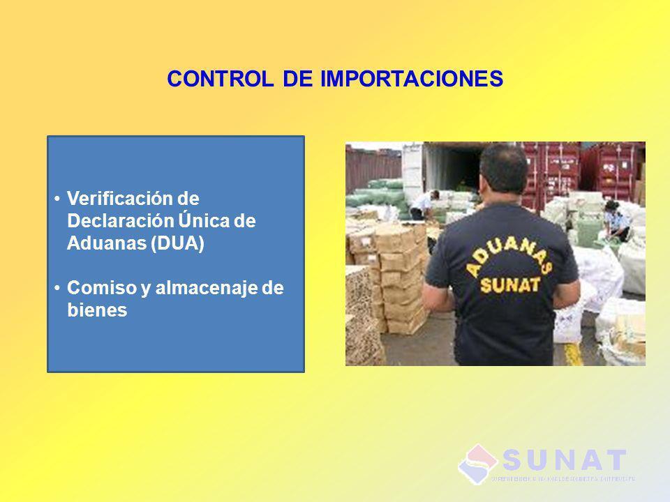 CONTROL DE IMPORTACIONES Verificación de Declaración Única de Aduanas (DUA) Comiso y almacenaje de bienes