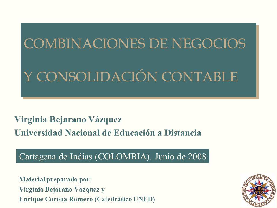 COMBINACIONES DE NEGOCIOS Y CONSOLIDACIÓN CONTABLE Virginia Bejarano Vázquez Universidad Nacional de Educación a Distancia Cartagena de Indias (COLOMB