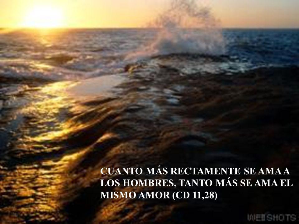 CUANTO MÁS RECTAMENTE SE AMA A LOS HOMBRES, TANTO MÁS SE AMA EL MISMO AMOR (CD 11,28)
