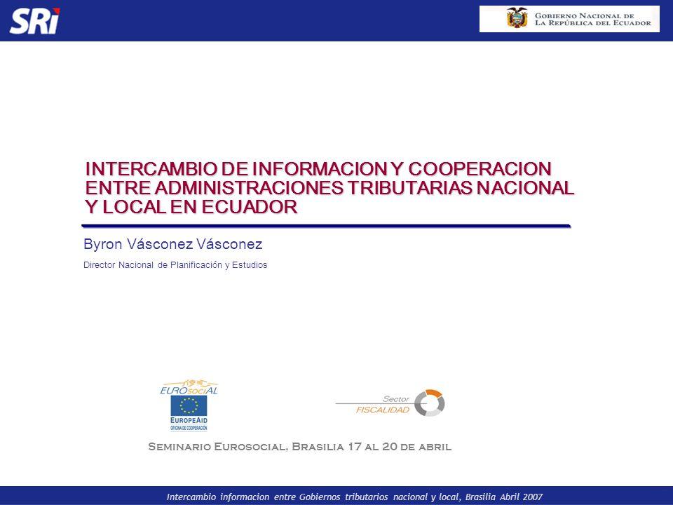 Intercambio informacion entre Gobiernos tributarios nacional y local, Brasilia Abril 2007 INTERCAMBIO DE INFORMACION Y COOPERACION ENTRE ADMINISTRACIO