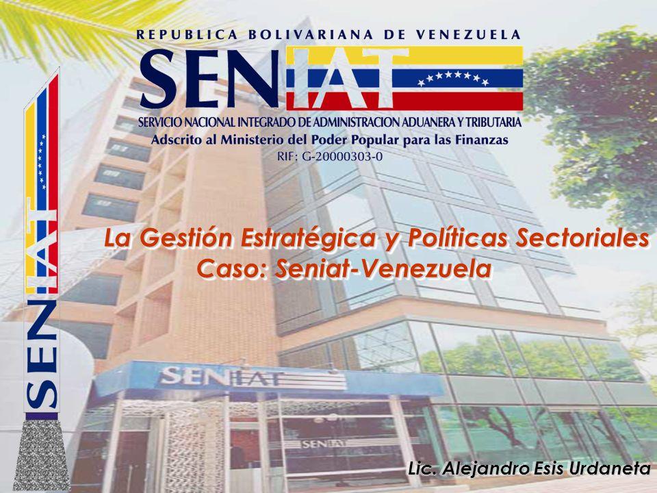 La Gestión Estratégica y Políticas Sectoriales Caso: Seniat-Venezuela La Gestión Estratégica y Políticas Sectoriales Caso: Seniat-Venezuela Lic. Aleja