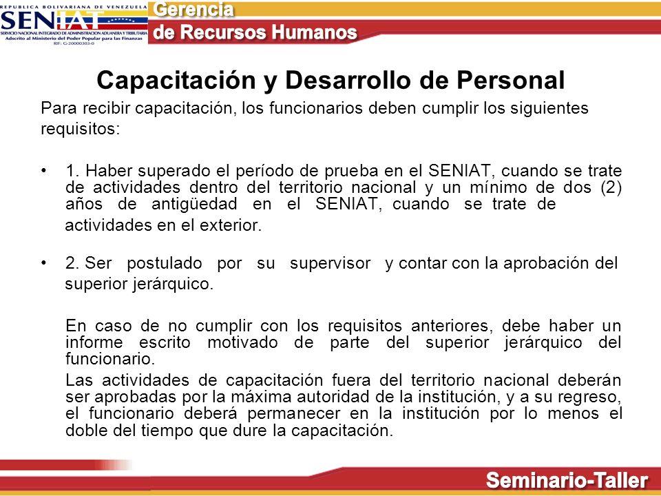 Para recibir capacitación, los funcionarios deben cumplir los siguientes requisitos: 1. Haber superado el período de prueba en el SENIAT, cuando se tr