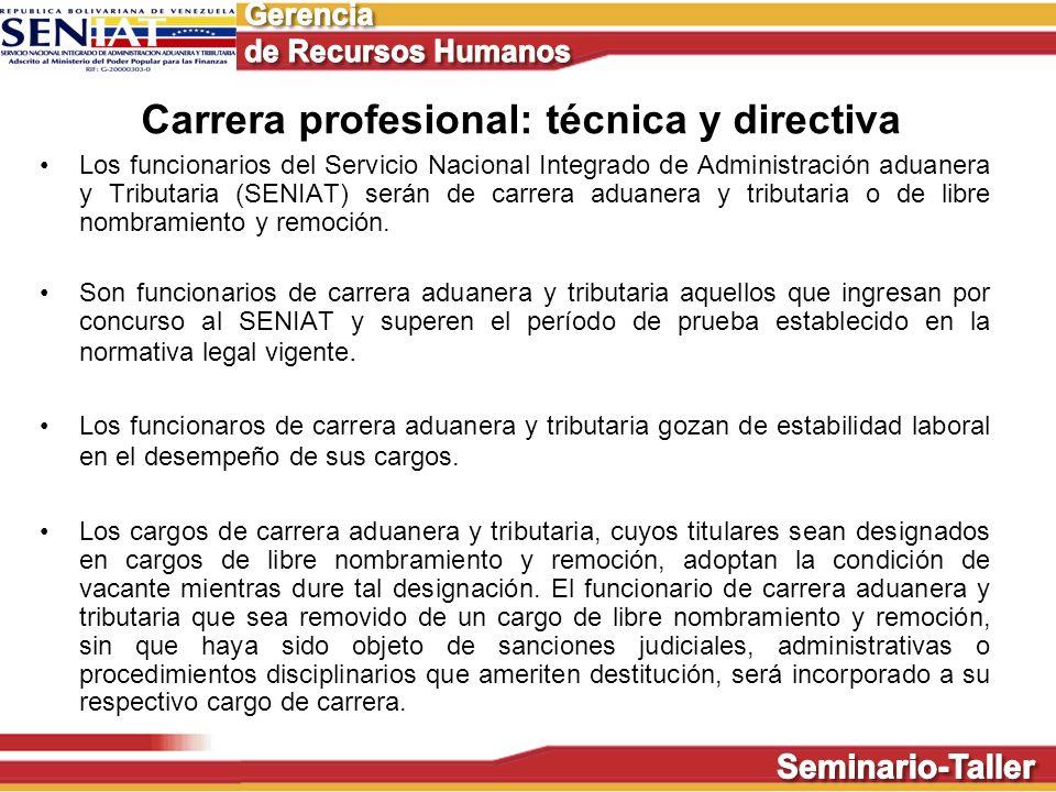 Carrera profesional: técnica y directiva Los funcionarios del Servicio Nacional Integrado de Administración aduanera y Tributaria (SENIAT) serán de ca