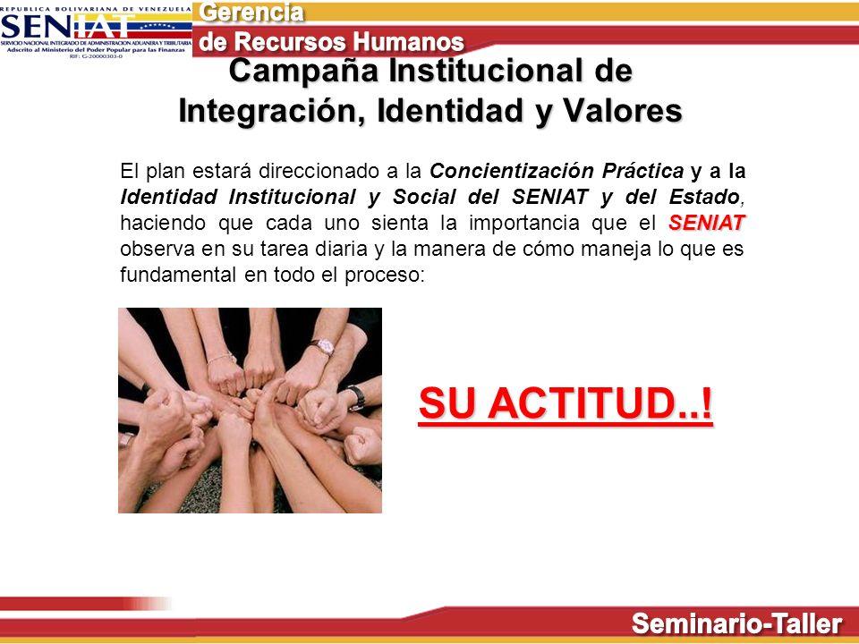 Campaña Institucional de Integración, Identidad y Valores SENIAT El plan estará direccionado a la Concientización Práctica y a la Identidad Institucio