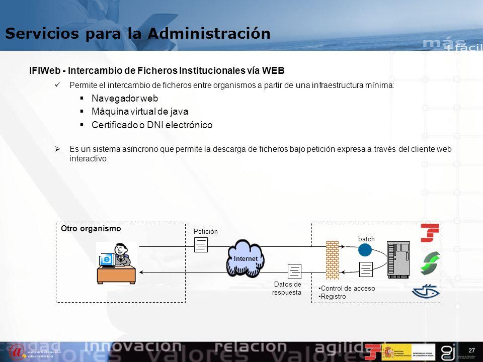 26 Servicios para la Administración Servicios web - Intercambio de información mediante Web Services Tecnología que permite el intercambio de informac