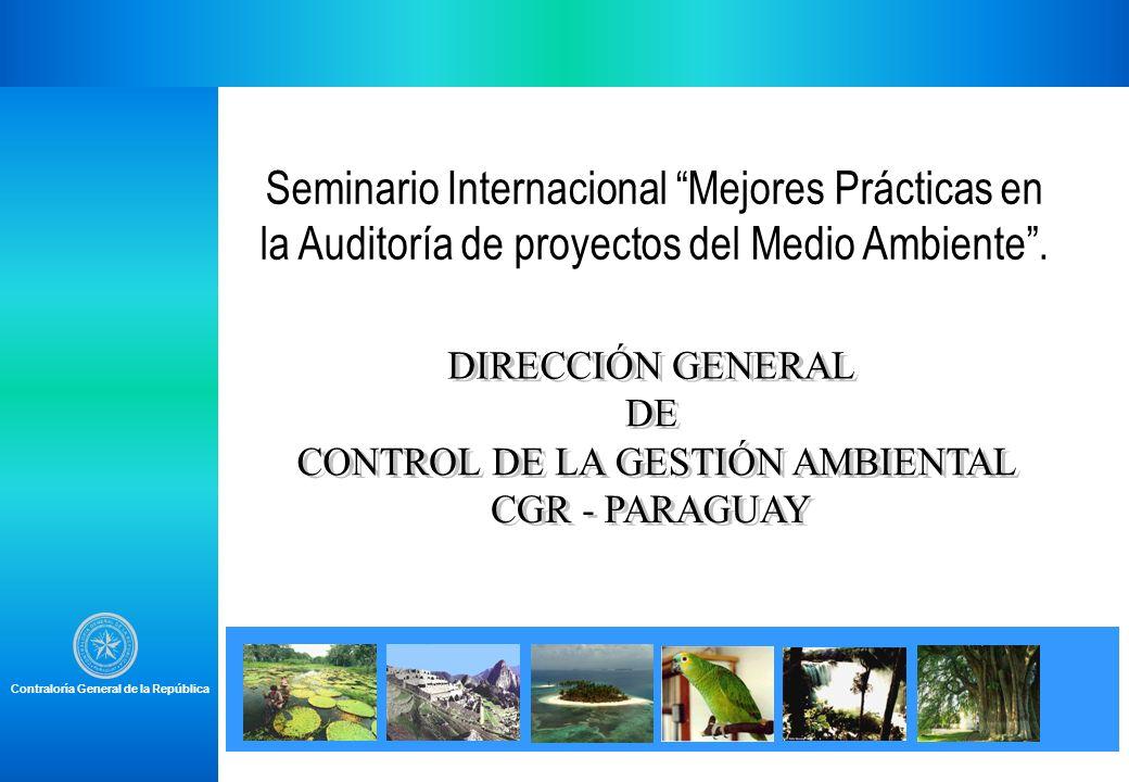 Contraloría General de la República Seminario Internacional Mejores Prácticas en la Auditoría de proyectos del Medio Ambiente.