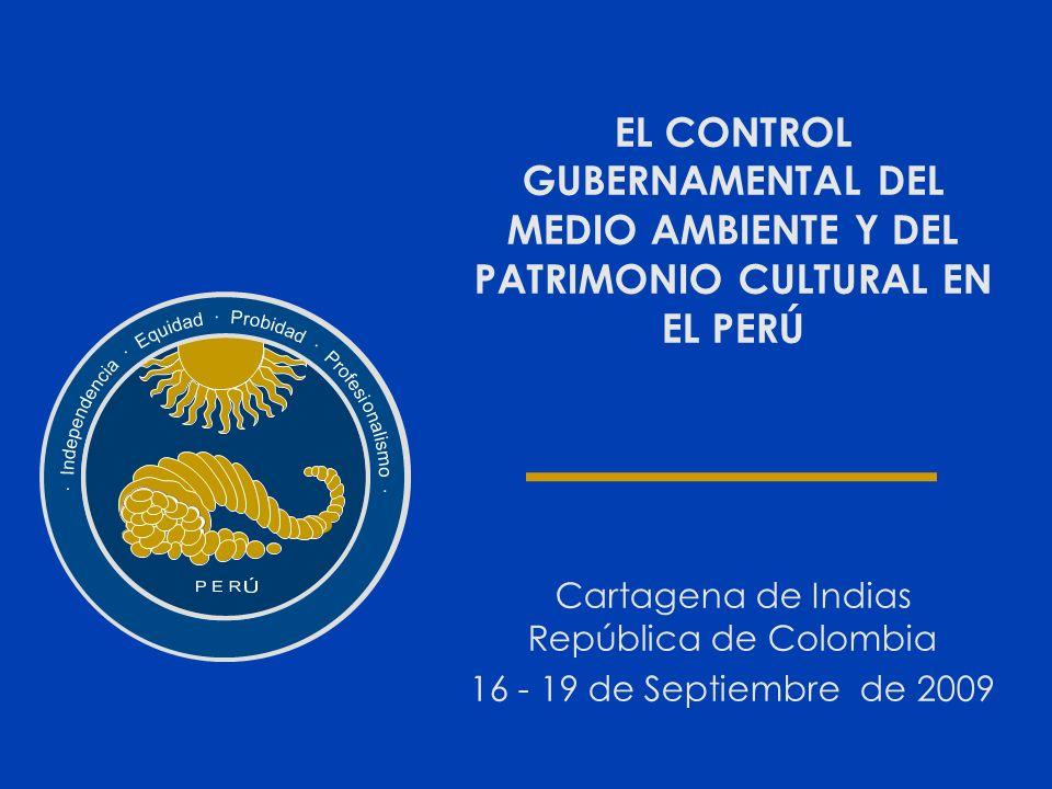 EL CONTROL GUBERNAMENTAL DEL MEDIO AMBIENTE Y DEL PATRIMONIO CULTURAL EN EL PERÚ Cartagena de Indias República de Colombia 16 - 19 de Septiembre de 20