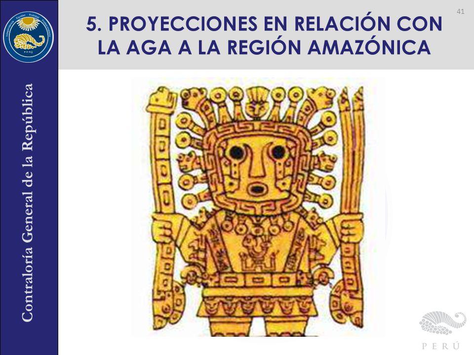 Contraloría General de la República 5. PROYECCIONES EN RELACIÓN CON LA AGA A LA REGIÓN AMAZÓNICA 41
