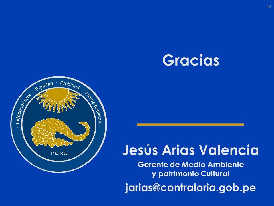 Gracias Jesús Arias Valencia Gerente de Medio Ambiente y patrimonio Cultural jarias@contraloria.gob.pe 42