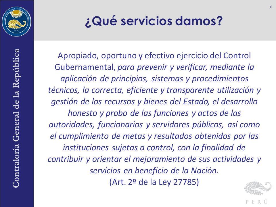 Contraloría General de la República ¿Qué servicios damos? 6 Apropiado, oportuno y efectivo ejercicio del Control Gubernamental, para prevenir y verifi