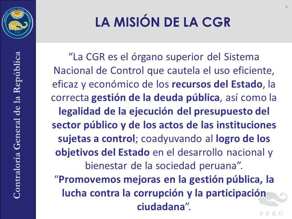 Contraloría General de la República La CGR es el órgano superior del Sistema Nacional de Control que cautela el uso eficiente, eficaz y económico de l