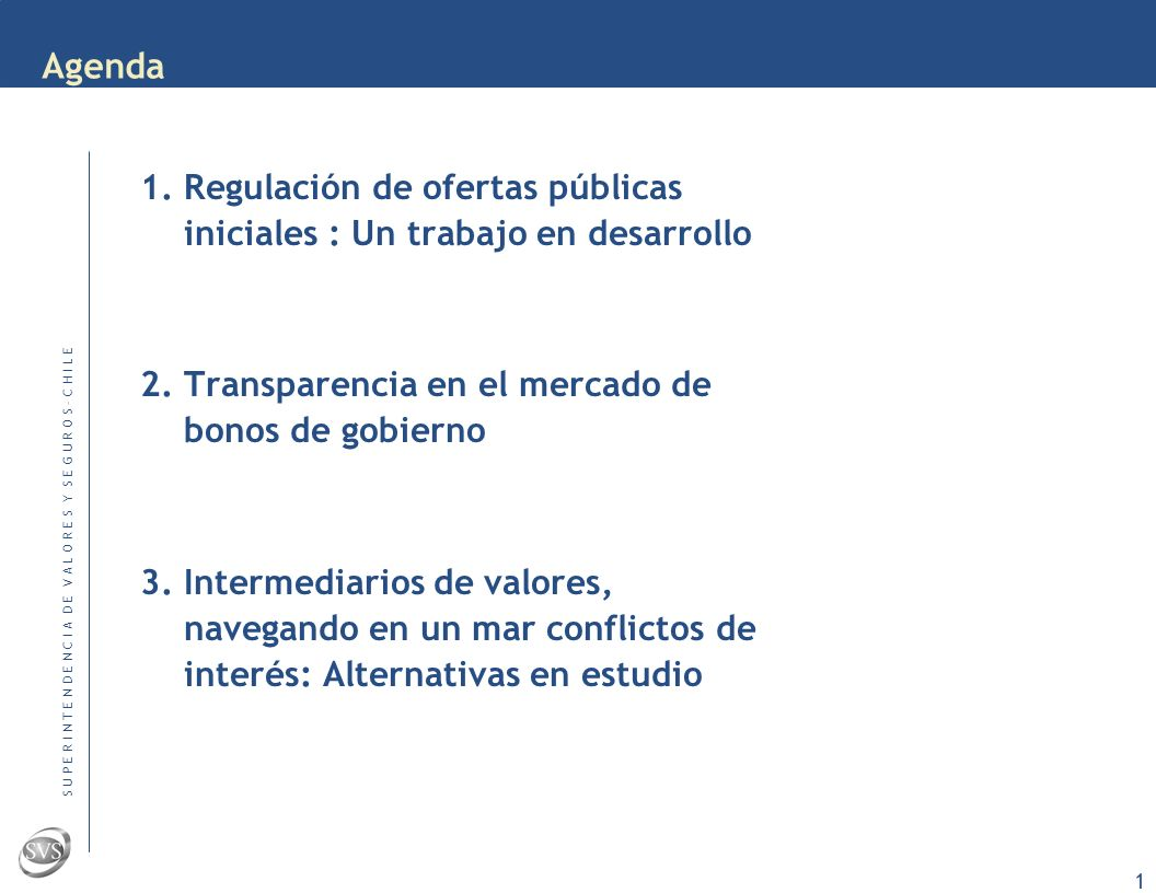 Fortalecimiento y Desarrollo de los Mercados de Capitales en Iberoamérica: Reformas y proyectos regulatorios Cartagena de Indias, del 19 al 22 de Junio 2007 Regulación de Sistemas de Contratación y Negociación en Chile Vicente Lazen Director Relaciones Internacionales Superintendencia de Valores y Seguros Chile