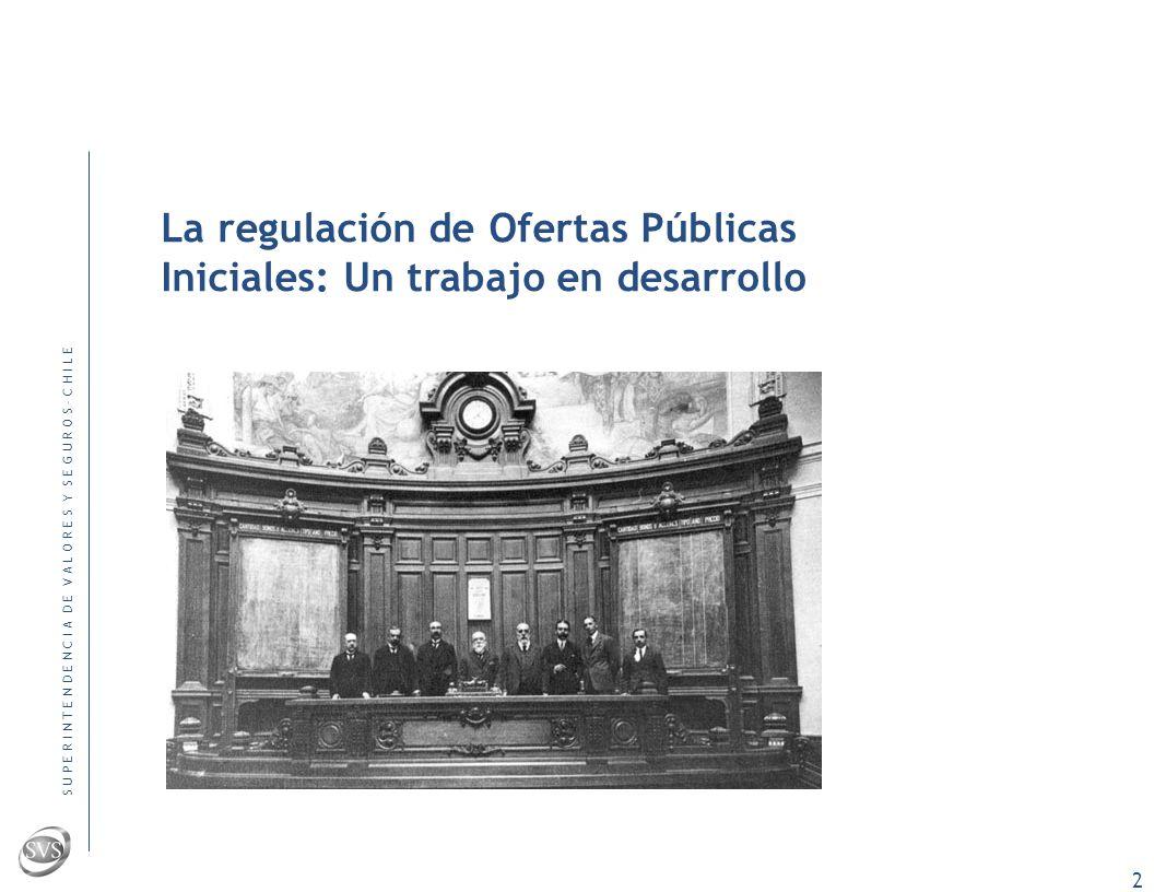 S U P E R I N T E N D E N C I A D E V A L O R E S Y S E G U R O S – C H I L E 1 Agenda 1.Regulación de ofertas públicas iniciales : Un trabajo en desarrollo 2.Transparencia en el mercado de bonos de gobierno 3.Intermediarios de valores, navegando en un mar conflictos de interés: Alternativas en estudio