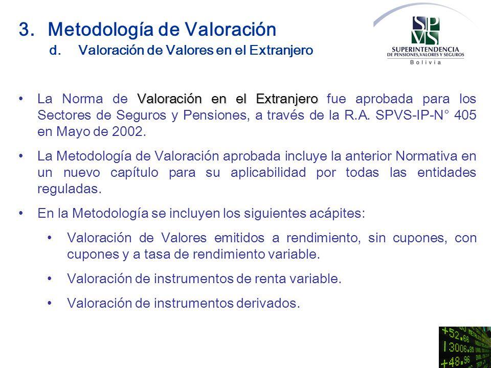 Valoración en el ExtranjeroLa Norma de Valoración en el Extranjero fue aprobada para los Sectores de Seguros y Pensiones, a través de la R.A. SPVS-IP-