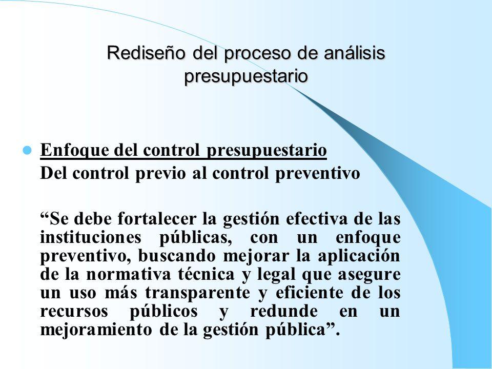Rediseño del proceso de análisis presupuestario Enfoque del control presupuestario Del control previo al control preventivo Se debe fortalecer la gest