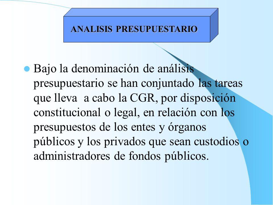Bajo la denominación de análisis presupuestario se han conjuntado las tareas que lleva a cabo la CGR, por disposición constitucional o legal, en relac