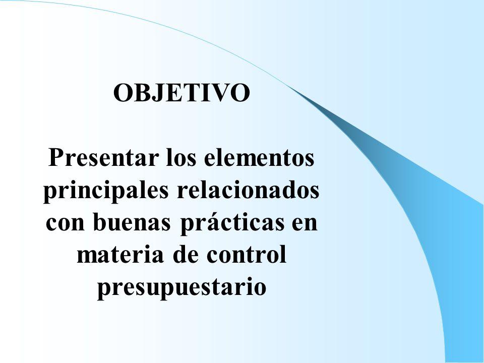 OBJETIVO Presentar los elementos principales relacionados con buenas prácticas en materia de control presupuestario