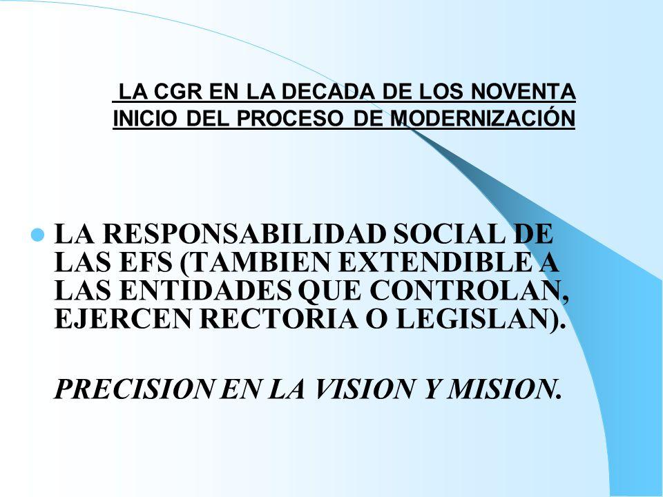 LA RESPONSABILIDAD SOCIAL DE LAS EFS (TAMBIEN EXTENDIBLE A LAS ENTIDADES QUE CONTROLAN, EJERCEN RECTORIA O LEGISLAN). PRECISION EN LA VISION Y MISION.