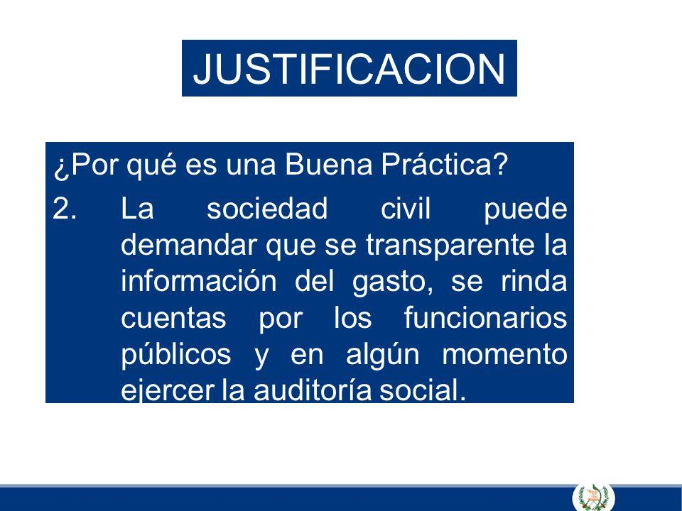 JUSTIFICACION ¿Por qué es una Buena Práctica? 2.La sociedad civil puede demandar que se transparente la información del gasto, se rinda cuentas por lo