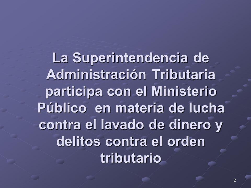 2 La Superintendencia de Administración Tributaria participa con el Ministerio Público en materia de lucha contra el lavado de dinero y delitos contra