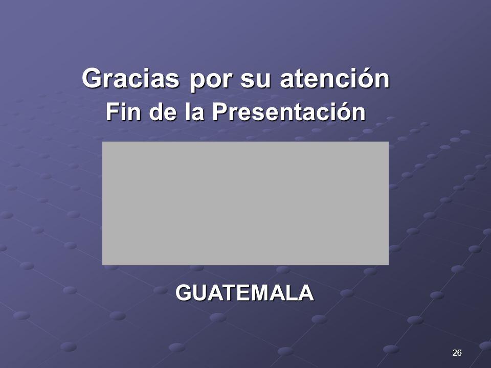 26 Gracias por su atención Fin de la Presentación GUATEMALA