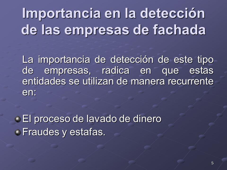 5 Importancia en la detección de las empresas de fachada La importancia de detección de este tipo de empresas, radica en que estas entidades se utiliz